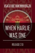 When HARLIE Was One ebook by David Gerrold
