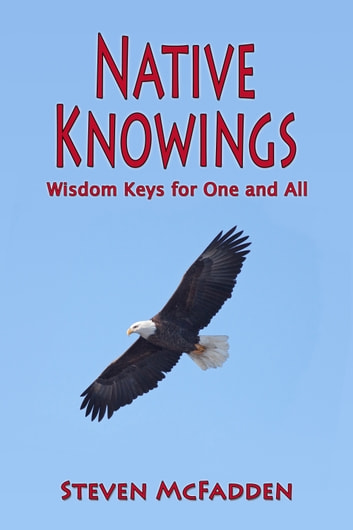 Native Knowings: Wisdom Keys for One and All ebook by Steven McFadden