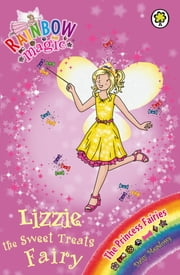 Rainbow Magic: Lizzie the Sweet Treats Fairy - The Princess Fairies Book 5 ebook by Daisy Meadows