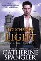 Touched by Light – An Urban Fantasy Romance (Book 3, The Sentinel Series) ebook by Catherine Spangler