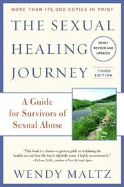 The Sexual Healing Journey - A Guide for Survivors of Sexual Abuse (Third Edition) ebook by Wendy Maltz