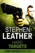 Hard Targets (A Spider Shepherd Short Story) ebook by Stephen Leather