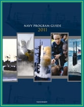 2011 Navy Program Guide: Key Systems, Programs, Initiatives including Ships, Submarines, Aircraft, Carriers, Weapons, Electronics, Sensors, Surface Combatants, Expeditionary Forces, Data Systems ebook by Progressive Management