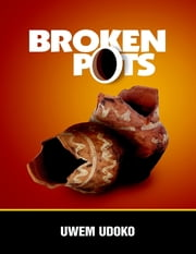 Broken Pots ebook by Uwem Udoko