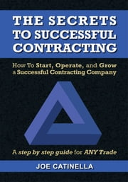 The Secrets to Successful Contracting ebook by Joe Catinella