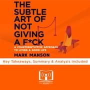 Subtle Art of Not Giving A F*ck by Mark Manson, The - Key Takeaways, Summary & Analysis Included audiobook by Improvement Audio