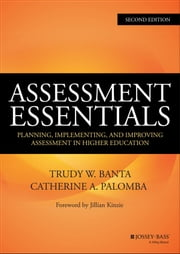 Assessment Essentials - Planning, Implementing, and Improving Assessment in Higher Education ebook by Trudy W. Banta,Catherine A. Palomba,Jillian Kinzie