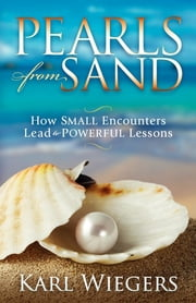 Pearls from Sand - How Small Encounters Lead to Powerful Lessons ebook by Karl Wiegers