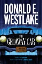 The Getaway Car - A Donald Westlake Nonfiction Miscellany ebook by Donald E. Westlake, Levi Stahl, Levi Stahl,...