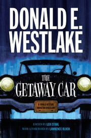 The Getaway Car - A Donald Westlake Nonfiction Miscellany ebook by Donald E. Westlake,Levi Stahl,Levi Stahl,Lawrence Block