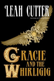 Gracie and the Whirligig ebook by Leah Cutter