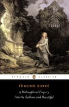 A Philosophical Enquiry into the Sublime and Beautiful ebook by Edmund Burke, David Womersley