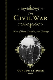 The Civil War - Voices of Hope, Sacrifice, and Courage ebook by Gordon Leidner