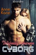 A Deliciously Bothersome Cyborg ebook by Anne Kane