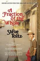 A Fraction Of The Whole ebook by Steve Toltz