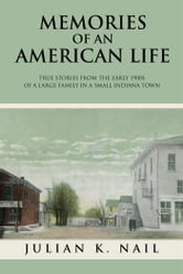 Memories of an American Life - True Stories from the Early 1900S of a Large Family in a Small Indiana Town ebook by Julian K. Nail