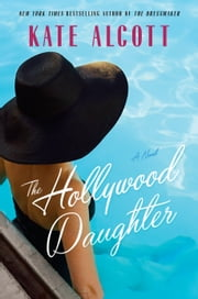 The Hollywood Daughter - A Novel ebook by Kate Alcott