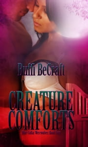 Creature Comforts; Blue-Collar Werewolves IV ebook by Buffi BeCraft