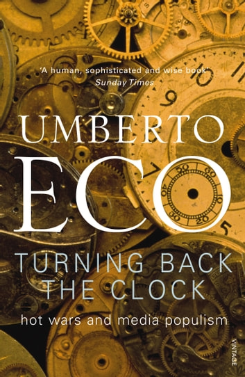 Turning Back The Clock - Hot Wars and Media Populism ebook by Umberto Eco