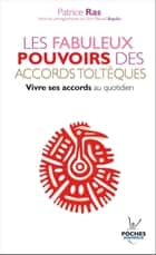 Les fabuleux pouvoirs des accords toltèques eBook by Patrice Ras