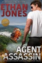Agent Assassin: A Max Thorne Spy Thriller ebook by Ethan Jones