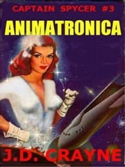 Animatronica - Captain Spycer #3 ebook by J. D. Crayne