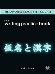 Japanese Stage-Step Course: Writing Practice Book ebook by Wako Tawa
