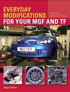 Everyday Modifications for your MGF and TF ebook by Roger Parker