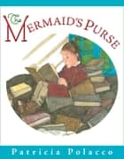 The Mermaid's Purse ebook by Patricia Polacco,Patricia Polacco