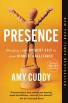 Presence - Bringing Your Boldest Self to Your Biggest Challenges ebook by