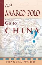 Did Marco Polo Go To China? ebook by Frances Wood