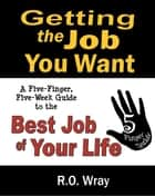 Getting The Job You Want ebook by R.O. Wray