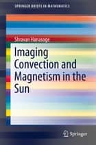 Imaging Convection and Magnetism in the Sun ebook by Shravan Hanasoge