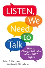 Listen, We Need to Talk - How to Change Attitudes about LGBT Rights ebook by Brian F. Harrison, Melissa R. Michelson