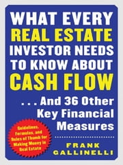 What Every Real Estate Investor Needs to Know About Cash Flow...And 36 Other Key FInancial Measures ebook by Gallinelli, Frank