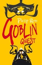 Goblin Quest ebook by Philip Reeve
