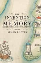 The Invention of Memory ebook by Simon Loftus