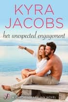 Her Unexpected Engagement ebook by Kyra Jacobs