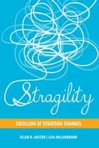 Stragility - Excelling at Strategic Changes ebook by