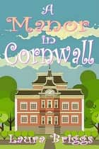 A Manor in Cornwall ebook by Laura Briggs
