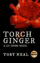 Torch Ginger - Lei Crime Series, #2 ebook by Toby Neal