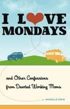 I Love Mondays ebook by Michelle Cove