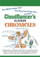 Clouddancer's Alaskan Chronicles ebook by CloudDancer
