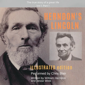 Herndon's Lincoln: Illustrated Edition Vol 1, Part 1 audiobook by William Herndon,Jesse W. Weik