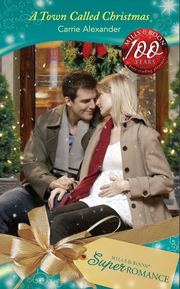 A Town Called Christmas (Mills & Boon Superromance) (9 Months Later, Book 58) ebook by Carrie Alexander