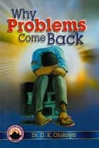 Why Problems Come Back ebook by Dr. D. K. Olukoya