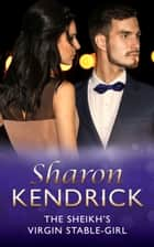 The Sheikh's Virgin Stable-Girl (The Royal House of Karedes, Book 7) 電子書 by Sharon Kendrick