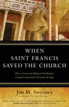 When Saint Francis Saved the Church eBook par Jon M. Sweeney