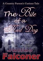 The Bite of a Mad Dog: A Country Parson's Curious Tale ebook by Falconer, Julius