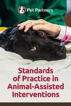 Standards of Practice in Animal-Assisted Interventions ebook by Pet Partners